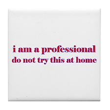 I am a professional... Tile Coaster