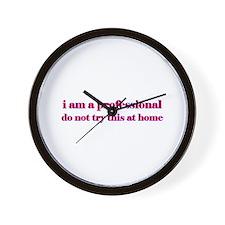 I am a professional... Wall Clock