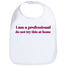 I am a professional... Bib
