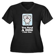 You Need A Dog Women's Plus Size V-Neck Dark T-Shi