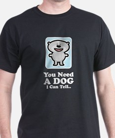 You Need A Dog T-Shirt