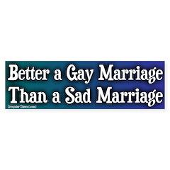 Better Gay Marriage Bumper Sticker