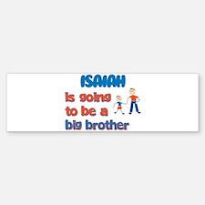 Isaiah - Going to be a Big Br Bumper Bumper Bumper Sticker