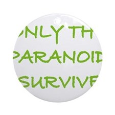 Only The Paranoid Survive Ornament (Round)