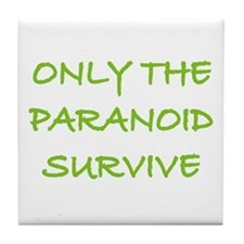 Only The Paranoid Survive Tile Coaster