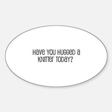 Have You Hugged a Knitter Tod Oval Decal
