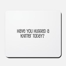 Have You Hugged a Knitter Tod Mousepad