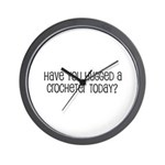 Have You Hugged a Crocheter T Wall Clock