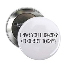 "Have You Hugged a Crocheter T 2.25"" Button"