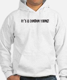IT'S A LONDON THING Hoodie