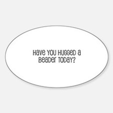 Have You Hugged a Beader Toda Oval Decal
