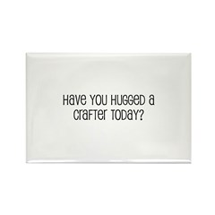 Have You Hugged a Crafter Tod Rectangle Magnet (10