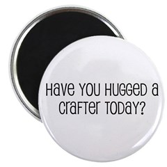 Have You Hugged a Crafter Tod Magnet