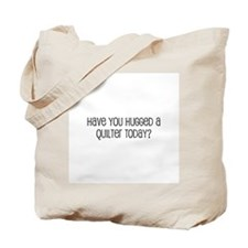 Have You Hugged a Quilter Tod Tote Bag