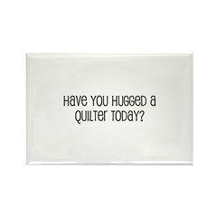 Have You Hugged a Quilter Tod Rectangle Magnet (10