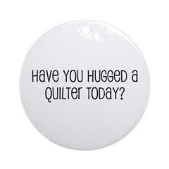 Have You Hugged a Quilter Tod Ornament (Round)
