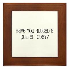Have You Hugged a Quilter Tod Framed Tile