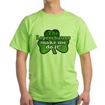 Leprechauns Make Me Do It Shamrock Green T-Shirt