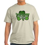 Leprechauns Make Me Do It Shamrock Light T-Shirt