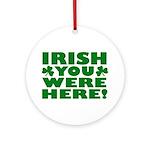 Irish You Were Here Shamrock Ornament (Round)