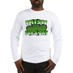 Irish For a Day Long Sleeve T-Shirt