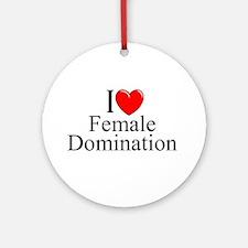 """I Love (Heart) Female Domination"" Ornament (Round"