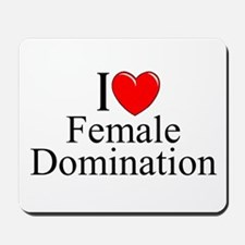 """I Love (Heart) Female Domination"" Mousepad"