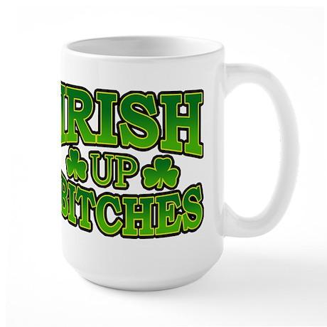 Irish Up Bitches Large Mug