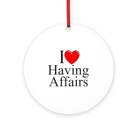 """I Love (Heart) Having Affairs"" Ornament (Round)"
