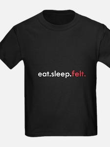Eat Sleep Felt T