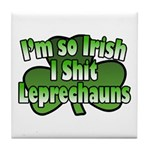 I'm So Irish I Shit Leprechauns Tile Coaster