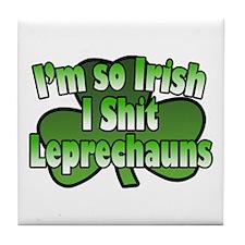 I'm So Irish I Shit Leprechauns Tile Coaster
