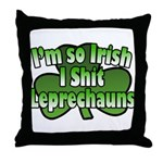 I'm So Irish I Shit Leprechauns Throw Pillow
