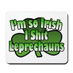 I'm So Irish I Shit Leprechauns Mousepad
