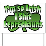 I'm So Irish I Shit Leprechauns Yard Sign