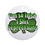 I'm So Irish I Shit Leprechauns Ornament (Round)