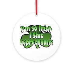 I'm So Irish I Shit Leprechauns Ornament (Round)