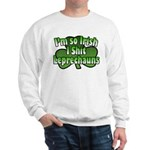 I'm So Irish I Shit Leprechauns Sweatshirt