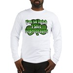 I'm So Irish I Shit Leprechauns Long Sleeve T-Shir