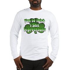 I'm So Irish I Shit Leprechauns Long Sleeve T-Shir