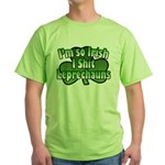 I'm So Irish I Shit Leprechauns Green T-Shirt