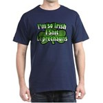 I'm So Irish I Shit Leprechauns Dark T-Shirt