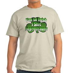 I'm So Irish I Shit Leprechauns T-Shirt