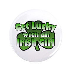 "Get Lucky with an Irish Girl 3.5"" Button (100 pack"