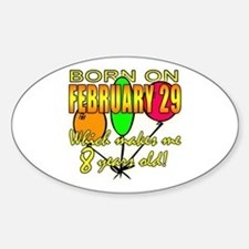 Born Feb 29, You're 8 Years Old Oval Decal