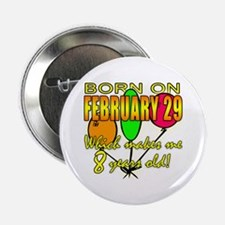 """Born Feb 29, You're 8 Years Old 2.25"""" Button (10 p"""
