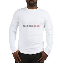 Eat Sleep Bead Long Sleeve T-Shirt