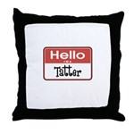 Hello I'm A Tatter Throw Pillow