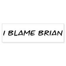 I Blame Brian Bumper Bumper Sticker