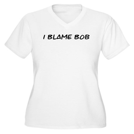 I Blame Bob Women's Plus Size V-Neck T-Shirt
